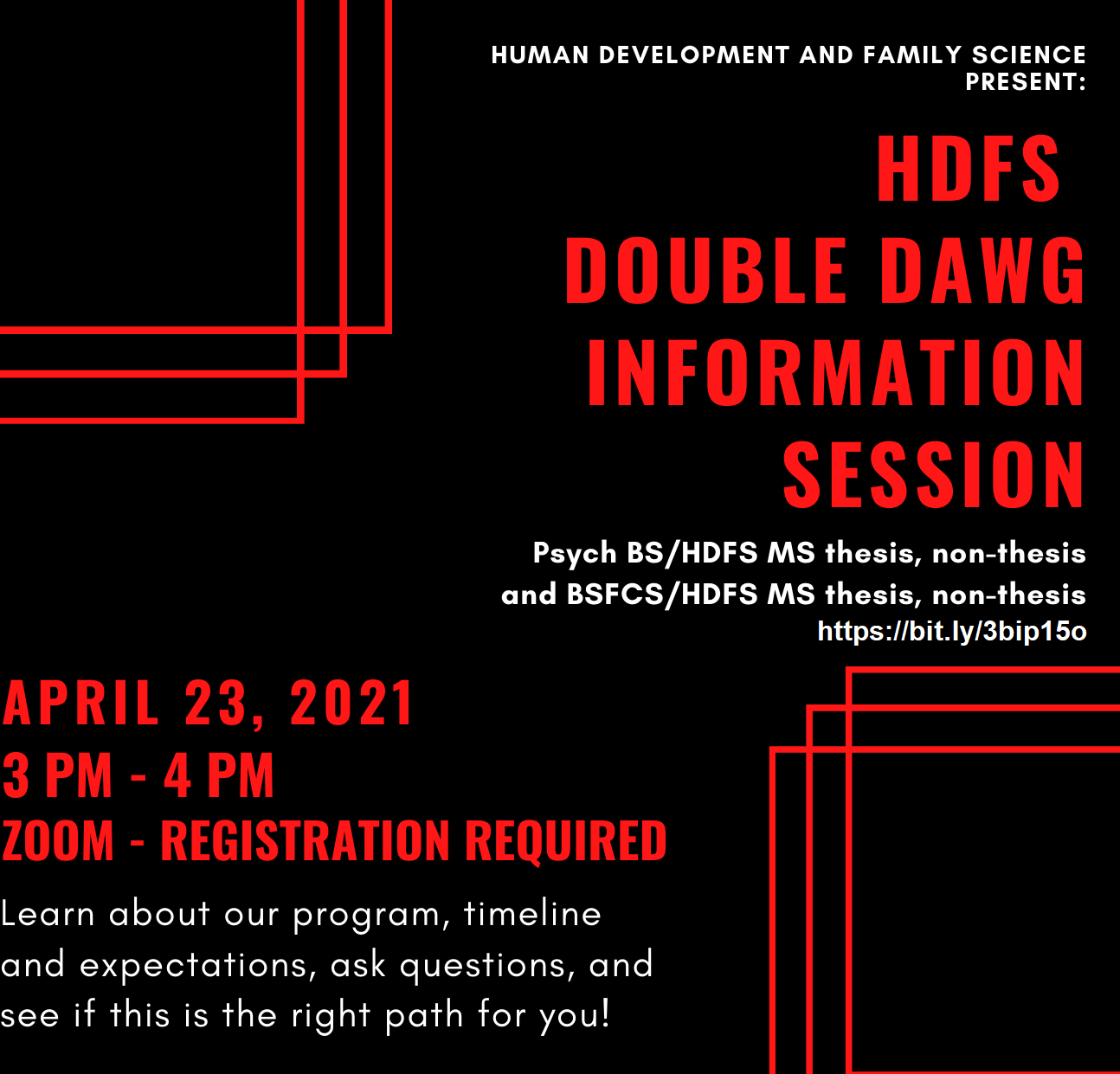 HDFS Double Dawg Information Session Psych BS/HDFS MS thesis, non-thesis BSFCS/HDFS MS thesis, non-thesis April 23, 2021 3 PM - 4 PM Zoom - Registration Required. Learn more about our program, timeline and expectations, ask questions, and if this is for yo